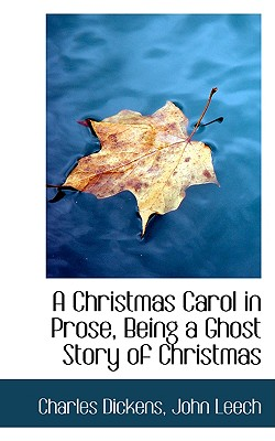 A Christmas Carol in Prose, Being a Ghost Story of Christmas By Dickens, Charles/ Leech, John