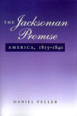 The Jacksonian Promise By Feller, Daniel